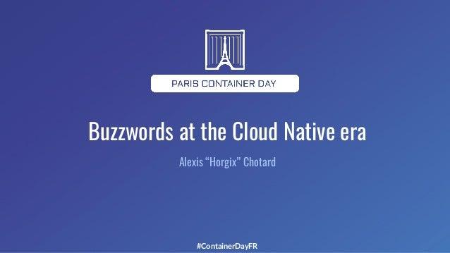 """#ContainerDayFR Buzzwords at the Cloud Native era Alexis """"Horgix"""" Chotard"""