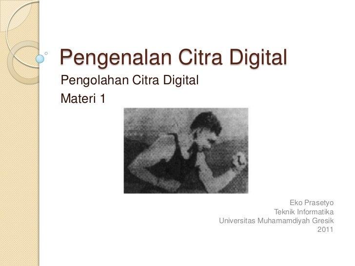 Pengenalan Citra DigitalPengolahan Citra DigitalMateri 1                                               Eko Prasetyo       ...