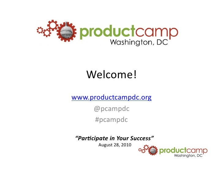 """Welcome!   www.productcampdc.org        @pcampdc         #pcampdc     """"Par%cipate  in  Your  Success""""     ..."""