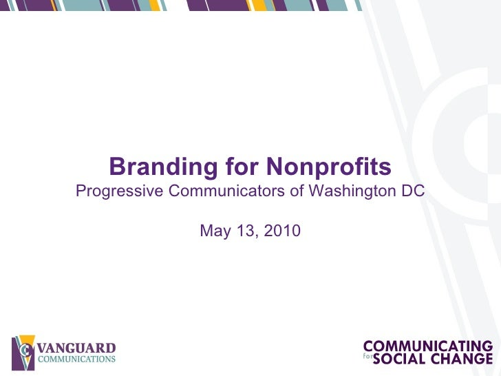 Branding for Nonprofits Progressive Communicators of Washington DC May 13, 2010