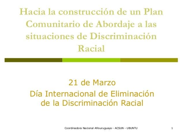 Hacia la construcción de un Plan Comunitario de Abordaje a las situaciones de Discriminación             Racial           ...