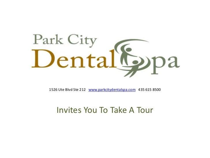 Invites You To Take A Tour<br />1526 Ute Blvd Ste 212   www.parkcitydentalspa.com   435 615 8500<br />