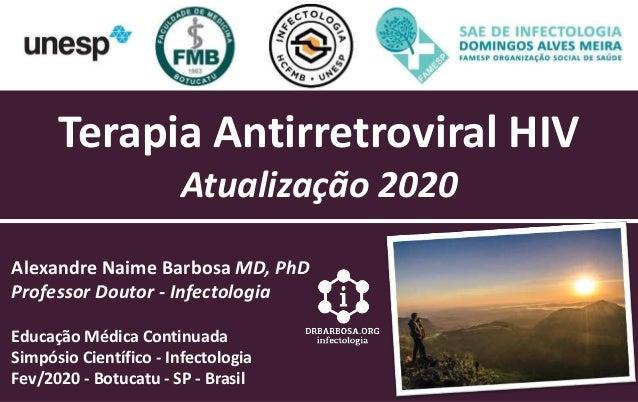 Terapia Antirretroviral HIV Atualização 2020 Alexandre Naime Barbosa MD, PhD Professor Doutor - Infectologia Educação Médi...
