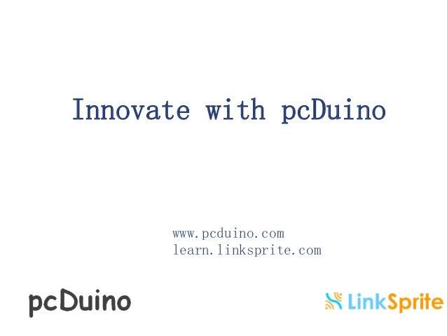 Innovate with pcDuino  www.pcduino.com  learn.linksprite.com