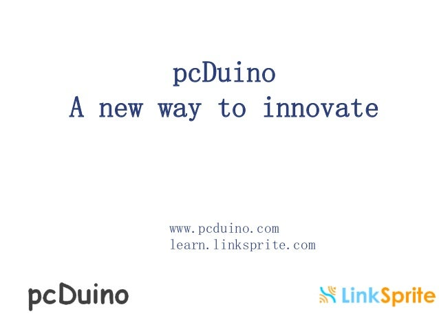 pcDuino  A new way to innovate  www.pcduino.com  learn.linksprite.com