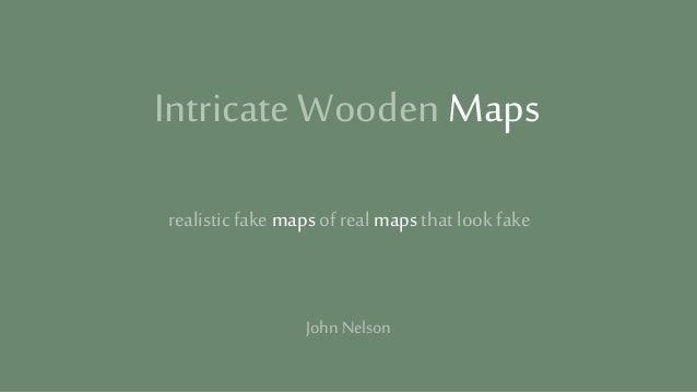 Intricate Wooden Maps realisticfake mapsof realmaps that lookfake John Nelson