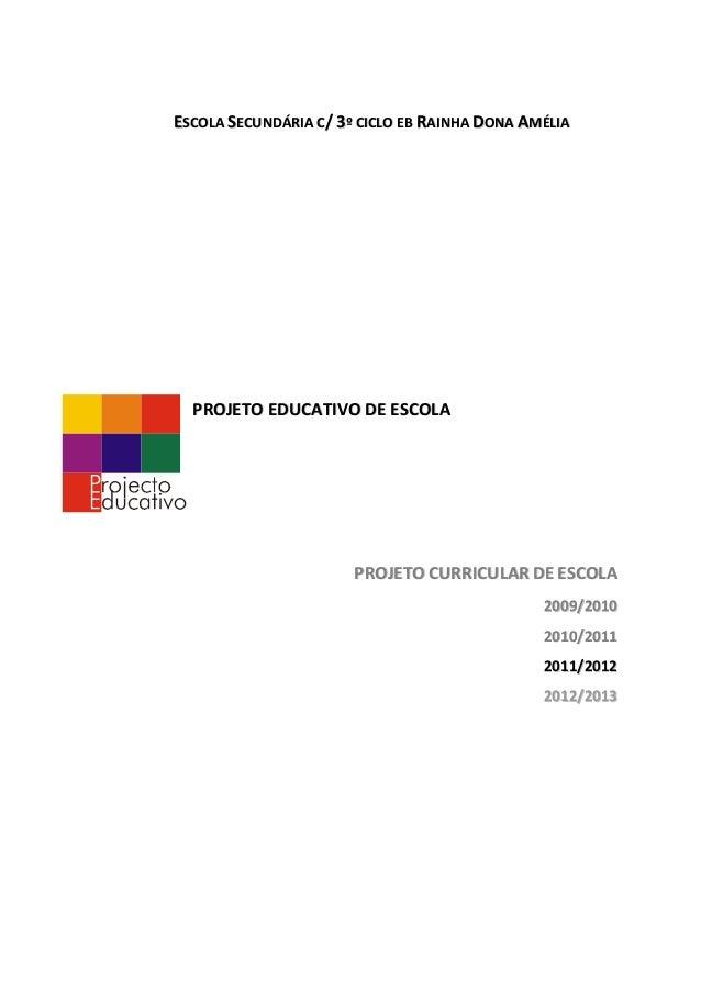 ESCOLA SECUNDÁRIA C/ 3º CICLO EB RAINHA DONA AMÉLIA  PROJETO EDUCATIVO DE ESCOLA                       PROJETO CURRICULAR ...