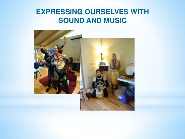 EXPRESSING OURSELVES WITH SOUND AND MUSIC
