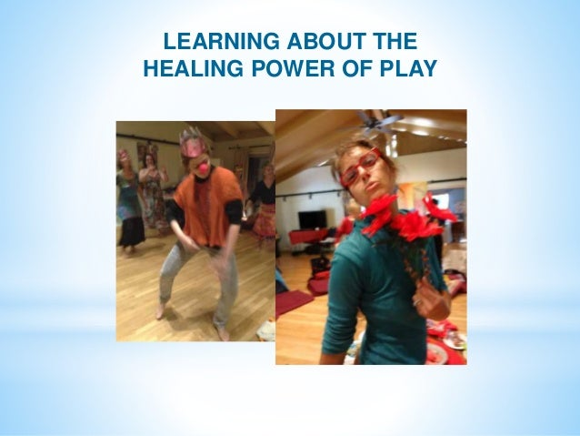LEARNING ABOUT THE HEALING POWER OF PLAY