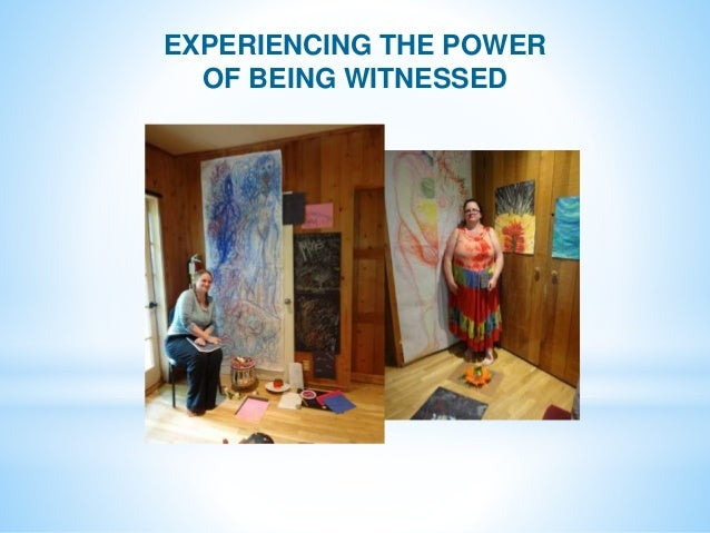 EXPERIENCING THE POWER OF BEING WITNESSED