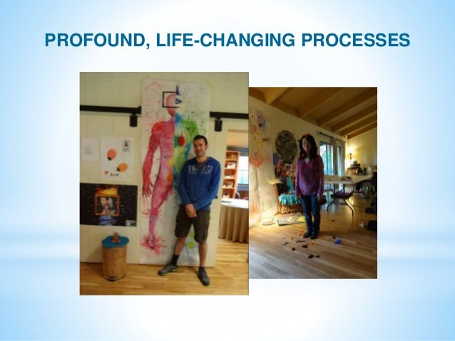 PROFOUND, LIFE-CHANGING PROCESSES