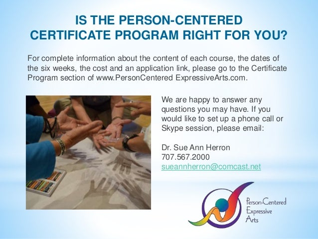 IS THE PERSON-CENTERED CERTIFICATE PROGRAM RIGHT FOR YOU? For complete information about the content of each course, the d...