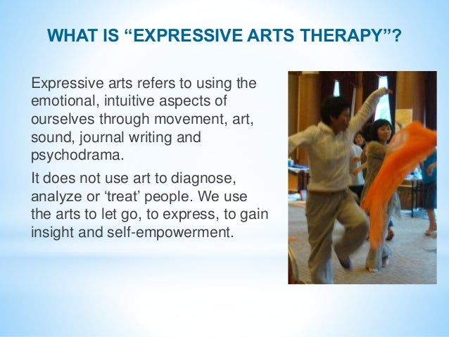 Expressive arts refers to using the emotional, intuitive aspects of ourselves through movement, art, sound, journal writin...