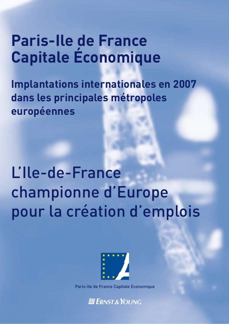 Paris-Ile de France Capitale Économique Implantations internationales en 2007 dans les principales métropoles européennes ...