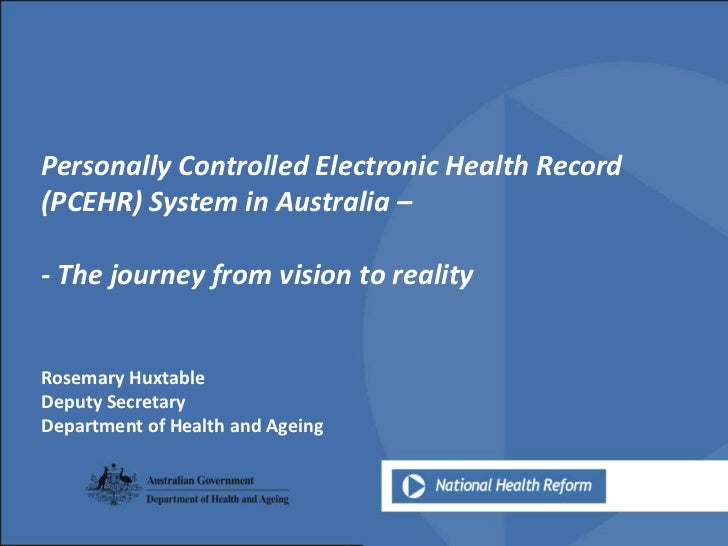 Personally Controlled Electronic Health Record (PCEHR) System in Australia –<br />- The journey from vision to reality<br ...