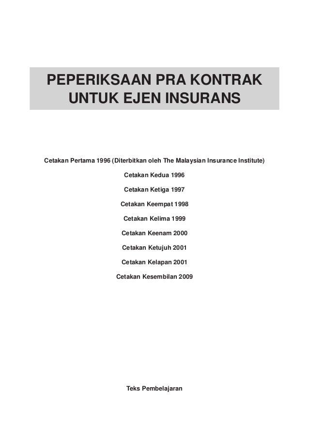 PEPERIKSAAN PRA KONTRAK UNTUK EJEN INSURANS Cetakan Pertama 1996 (Diterbitkan oleh The Malaysian Insurance Institute) Ceta...