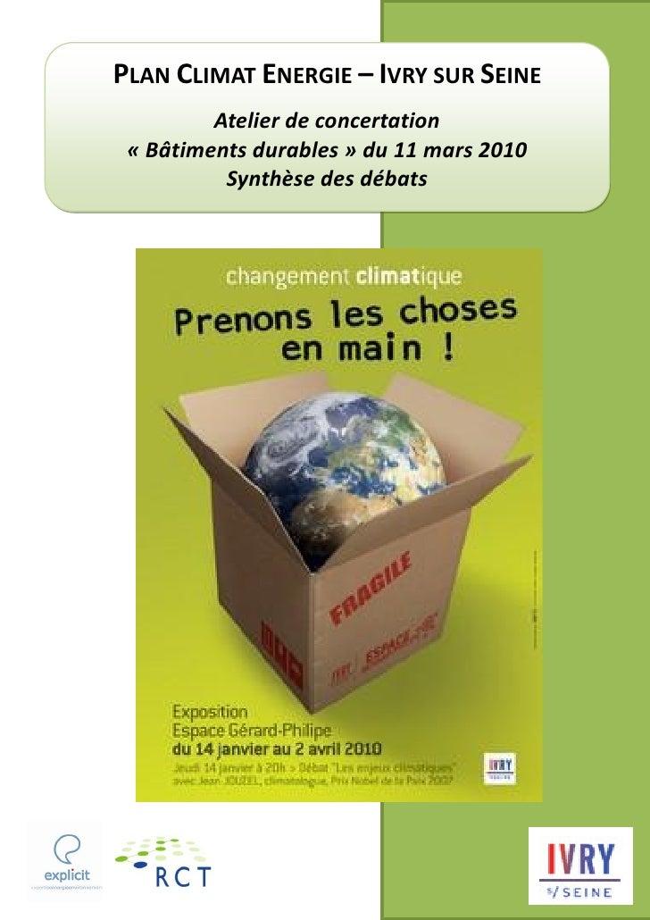 PLAN CLIMAT ENERGIE – IVRY SUR SEINE          Atelier de concertation  « Bâtiments durables » du 11 mars 2010           Sy...