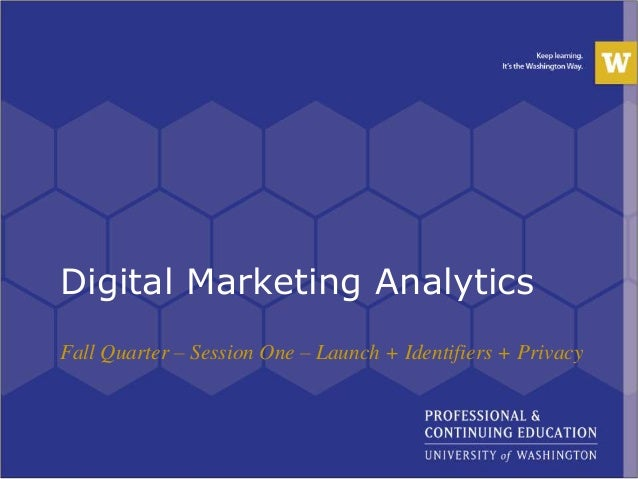 Digital Marketing Analytics Fall Quarter – Session One – Launch + Identifiers + Privacy