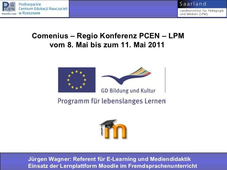 Comenius – Regio Konferenz PCEN – LPM    vom 8. Mai bis zum 11. Mai 2011Jürgen Wagner: Referent für E-Learning und Mediend...
