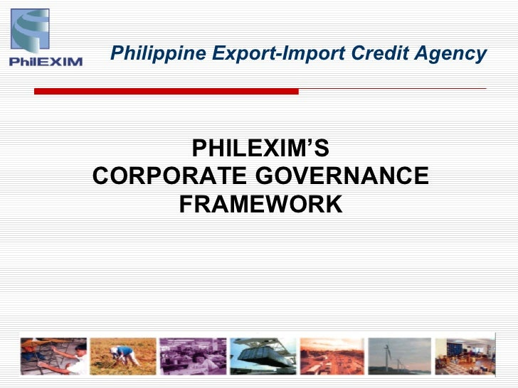 Philippine Export-Import Credit Agency          PHILEXIM'S CORPORATE GOVERNANCE      FRAMEWORK