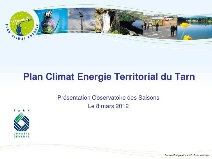 Plan Climat Energie Territorial du Tarn       Présentation Observatoire des Saisons                  Le 8 mars 2012       ...