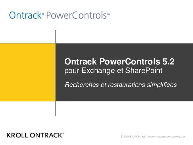 © 2009 Kroll Ontrack | www.ontrackpowercontrols.com Ontrack PowerControls 5.2 pour Exchange et SharePoint Recherches et re...