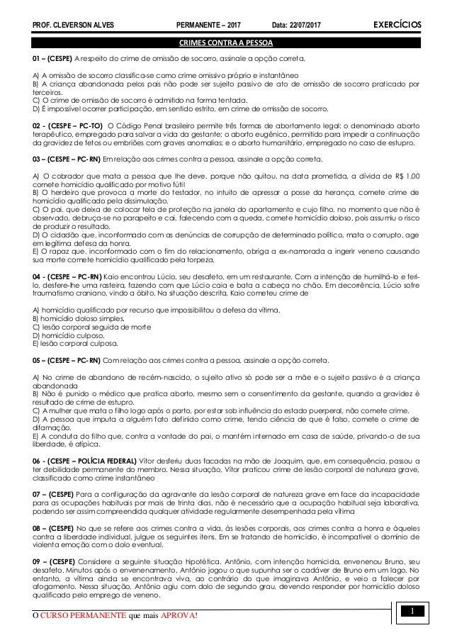 PROF. CLEVERSON ALVES PERMANENTE – 2017 Data: 22/07/2017 EXERCÍCIOS O CURSO PERMANENTE que mais APROVA! 1 CRIMES CONTRA A ...