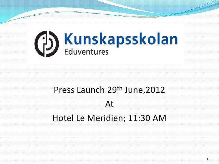 Press Launch 29th June,2012             AtHotel Le Meridien; 11:30 AM                              1