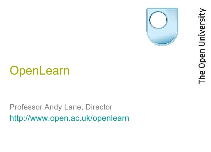OpenLearn Professor Andy Lane, Director http://www.open.ac.uk/openlearn