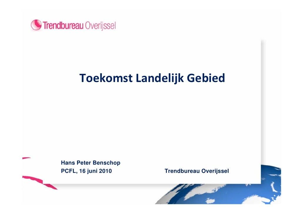 ToekomstLandelijkGebied     Hans Peter Benschop PCFL, 16 juni 2010    Trendbureau Overijssel