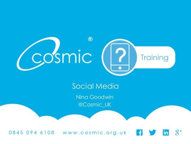 @Cosmic_UK #CosmicUK Social Media Nina Goodwin @Cosmic_UK