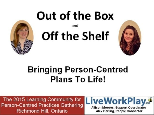 Out Of The Box And Off The Shelf Bringing Person Centred