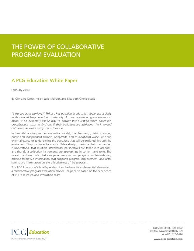 THE POWER OF COLLABORATIVEPROGRAM EVALUATIONA PCG Education White PaperFebruary 2013By Christine Donis-Keller, Julie Meltz...