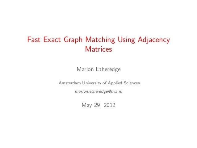 Fast Exact Graph Matching Using Adjacency                 Matrices                 Marlon Etheredge         Amsterdam Univ...