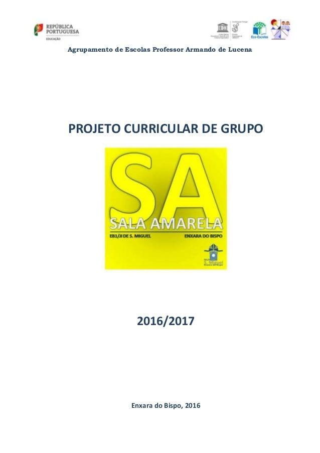 Agrupamento de Escolas Professor Armando de Lucena PROJETO CURRICULAR DE GRUPO 2016/2017 Enxara do Bispo, 2016