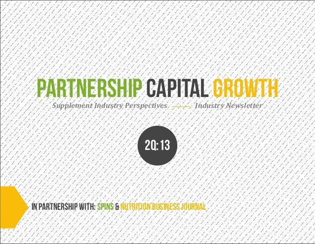 Partnership capital growthSupplement Industry Perspectives Industry Newsletter2Q:13InPartnership With: SPINS & Nutrition b...