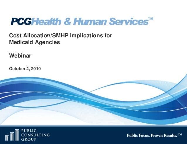 Cost Allocation/SMHP Implications forMedicaid AgenciesWebinarW biOctober 4, 2010