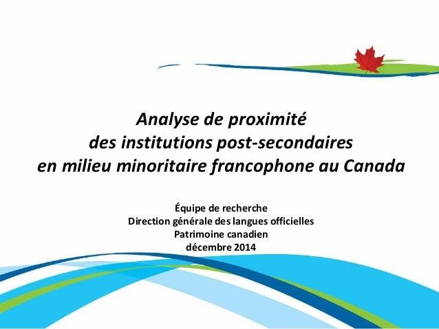Analyse de proximité des institutions post-secondaires en milieu minoritaire francophone au Canada  Équipe de recherche  D...