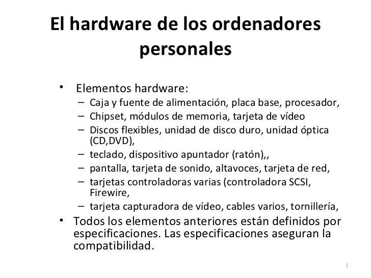 El hardware de los ordenadores          personales • Elementos hardware:    – Caja y fuente de alimentación, placa base, p...