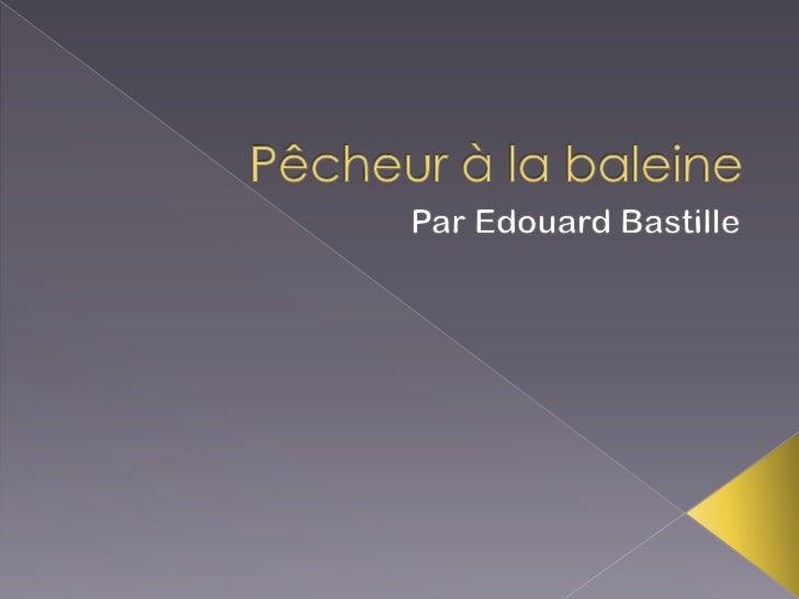 Pêcheur à la baleine<br />Par Edouard Bastille<br />