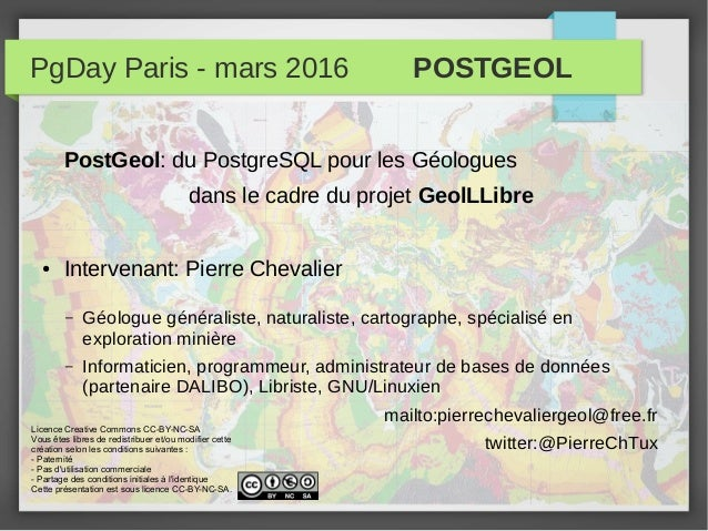 PgDay Paris - mars 2016 POSTGEOL PostGeol: du PostgreSQL pour les Géologues dans le cadre du projet GeolLLibre ● Intervena...