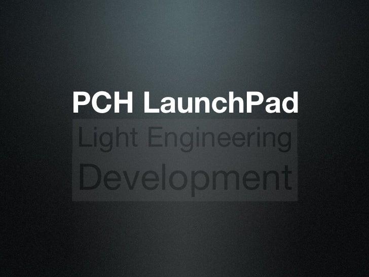 PCH LaunchPad Light Engineering Development