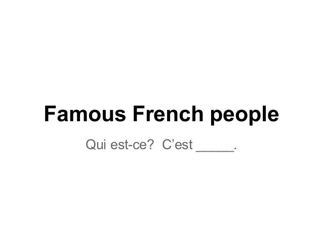 Famous French people Qui est-ce? C'est _____.