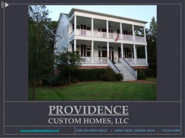 PROVIDENCE CUSTOM HOMES, LLC www.providencebuilders.net 2560 SOUTHERS CIRCLE   JOHNS CREEK, GEORGIA 30024   770.205.0486