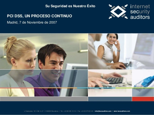 Su Seguridad es Nuestro Éxito  PCI DSS, UN PROCESO CONTINUO Madrid, 7 de Noviembre de 2007  c. Santander, 101. Edif. A. 2º...