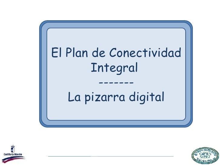 El Plan de Conectividad Integral  ------- La pizarra digital