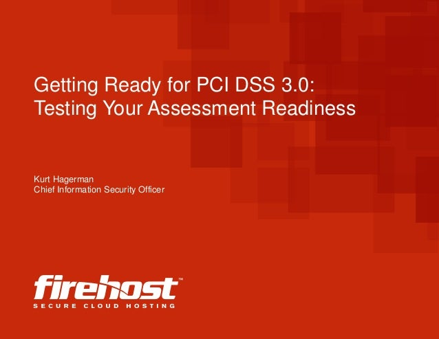 Getting Ready for PCI DSS 3.0: Testing Your Assessment Readiness Kurt Hagerman Chief Information Security Officer