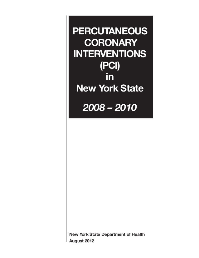 New York State Department of Health August 2012 PERCUTANEOUS CORONARY INTERVENTIONS (PCI) in New York State 2008 – 2010