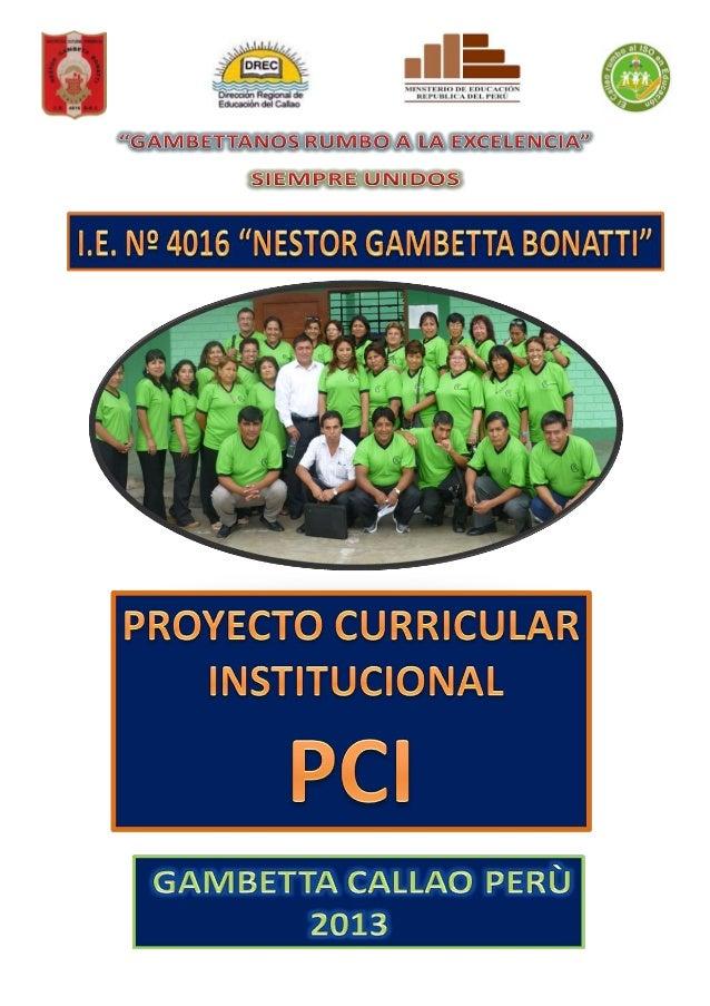 "PROYECTO CURRICULAR INSTITUCIONAL 2012-2015 I. DATOS INFORMATIVOS 1.1. DENOMINACIÒN: Institución : Nº 4016 ""Nestor Gambett..."
