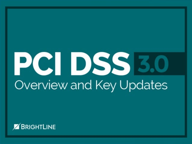 Overview……………………………….……3 Background & Drivers……………….……7 PCI DSS 3.0 Updates…………………...…22 3.0 Updates Effective July 1, 201...